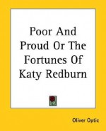 Poor and Proud or the Fortunes of Katy Redburn - Oliver Optic