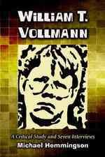 William T. Vollmann: A Critical Study and Seven Interviews - Michael Hemmingson