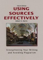 Using Sources Effectively: Strengthening Your Writing and Avoiding Plagiarism - Robert Harris