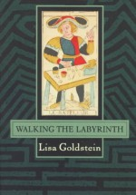 Walking the Labryinth - Lisa Goldstein, Joyce Goldstein