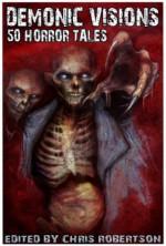 Demonic Visions 50 Horror Tales - Matt Drabble, Patrick Freivald, Joe McKinney, Jeffrey Thomas, Rick McQuiston, Adam Millard, Jeani Rector, K. Trap Jones, Chris Robertson, Steve Wenta