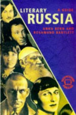 Literary Russia: A Guide - Anna Benn, Rosamund Bartlett