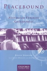Placebound: Australian Feminist Geographies - Louise Johnson, Jane Jacobs, Jackie Huggins