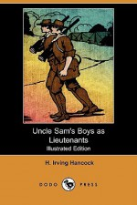 Uncle Sam's Boys as Lieutenants or, Serving Old Glory as Line Officers - H. Irving Hancock