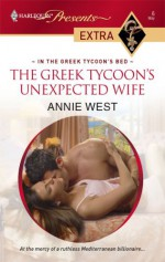 The Greek Tycoon's Unexpected Wife (In the Greek Tycoon's Bed) (Harlequin Presents Extra, #6) - Annie West