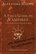 A Field Guide to Vampires: Annotated by Lucy Hamilton - Alyxandra Harvey