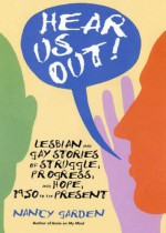 Hear Us Out!: Lesbian and Gay Stories of Struggle, Progress, and Hope, 1950 to the Present - Nancy Garden