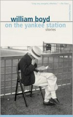 On the Yankee Station: Stories - William Boyd