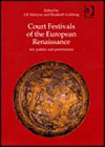 Court Festivals of the European Renaissance: Art, Politics and Performance (Early Modern History) - J.R. Mulryne