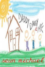 Daddy, Daddy and Me - Sean Michael