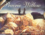 Prairie Willow - Maxine Trottier, Rick Jacobson, Laura Fernández