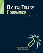 Digital Triage Forensics: Processing The Digital Crime Scene - Stephen Pearson, Richard Watson