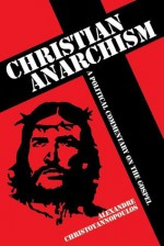 Christian Anarchism: A Political Commentary on the Gospel - Alexandre Christoyannopoulos