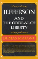 Jefferson and the Ordeal of Liberty - Dumas Malone