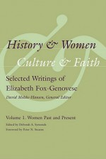 History & Women, Culture & Faith, Volume 1: Selected Writings of Elizabeth Fox-Genovese: Women Past and Present - Elizabeth Fox-Genovese, Peter N. Stearns