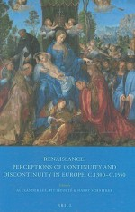 Renaissance?: Perceptions of Continuity and Discontinuity in Europe, C.1300-C.1550 - Alexander Lee