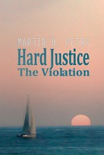 Hard Justice: The Violation - Martin H. Petry