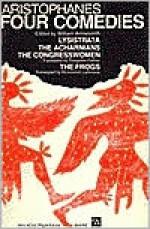 Four Comedies: Lysistrata/The Congresswomen/The Acharnians/The Frogs - Aristophanes, William Arrowsmith, Douglass Parker