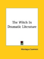 The Witch in Dramatic Literature - Montague Summers