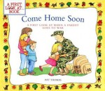 Come Home Soon: A First Look at When a Parent Goes to War - Pat Thomas, Lesley Harker