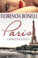 Caballo de fuego. París - Florencia Bonelli