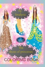 The Shoes of Princesses Coloring Book - Karen Abbott, Joyce Bean