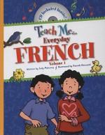 Teach Me Everyday French, Volume 1 - Judy Mahoney, Patrick Girouard, Linda Nelson