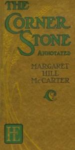 The Corner Stone (Annotated) (Quiet Voices) - Margaret Hill McCarter, Barbara A. B. Seiders, J. Allen St. John