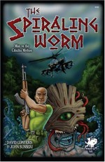 The Spiraling Worm: Man vs. the Cthulhu Mythos - David Conyers