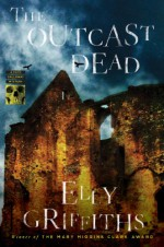 The Outcast Dead - Elly Griffiths