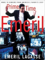 Prime Time Emeril: More TV Dinners From America's Favorite Chef - Emeril Lagasse