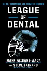 League of Denial: The NFL, Concussions and the Battle for Truth - Steve Fainaru, Mark Fainaru-Wada