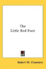 The Little Red Foot - Robert W. Chambers