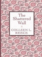 The Shattered Wall - Colleen L. Reece