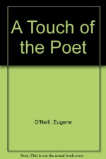 A Touch of the Poet - Eugene O'Neill
