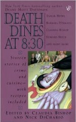 Death Dines at 8:30 - Nick DiChario, Mike Resnick, Diane Mott Davidson, Edward D. Hoch, Claudia Bishop, Nancy Kress, Bill Crider, Sharan Newman, Valerie Wolzien, Jean Hager, Barbara D'Amato, Tamar Myers, Elizabeth Daniels Squire, Camilla T. Crespi, Patricia Guiver, David Kaufelt, Nick Danger,