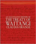 An Illustrated History of the Treaty of Waitangi - Claudia Orange