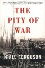 The Pity of War: Explaining World War I - Niall Ferguson