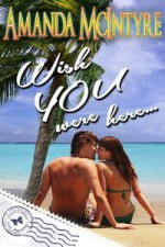 Wish You Were Here (Postcards From Paradise) - Amanda McIntyre