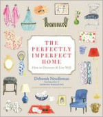 The Perfectly Imperfect Home: How to Decorate and Live Well - Deborah Needleman, Virginia Johnson
