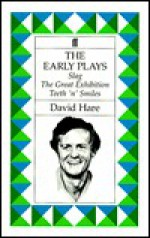 The Early Plays: Slag / The Great Exhibition / Teeth 'n' Smiles - David Hare