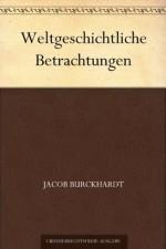 Weltgeschichtliche Betrachtungen (German Edition) - Jacob Burckhardt