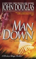 Man Down: A Broken Wings Thriller - Mark Olshaker, John E. (Edward) Douglas