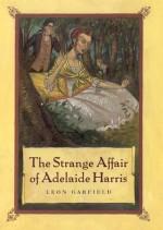 The Strange Affair of Adelaide Harris - Leon Garfield