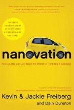 Nanovation: How a Little Car Can Teach the World to Think Big and Act Bold - Kevin Freiberg, Jackie Freiberg, Dain Dunston