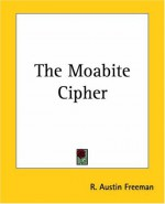 The Moabite Cipher - R. Austin Freeman