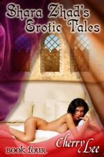 Shara Zhad's Erotic Tales Book Four - Cherry Lee