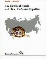 Turtles of Russia and Other Ex-Soviet Republics - Sergius L Kuzmin