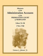 Abstracts of the Administration Accounts of the Prerogative Court of Maryland, 1764-1768, Libers 52-58 - Vernon L. Skinner Jr.