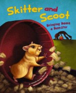 Skitter and Scoot: Bringing Home a Hamster - Amanda Doering Tourville, Andi Carter, Michelle Biedscheid, Hilary Wacholz